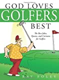 img - for God Loves Golfers Best: The Best Jokes, Quotes, and Cartoons for Golfers book / textbook / text book