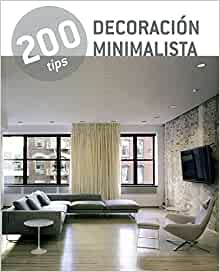 Decoración minimalista / Minimalist Decor (200 Tips) (Spanish Edition