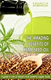 THE AMAZING BENEFITS OF HEMP SEED OIL: A Guide To One Of Natures Most Powerfull Supper Foods