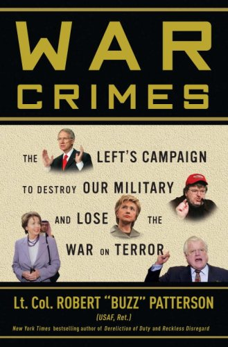 War Crimes: The Left's Campaign to Destroy Our Military and Lose the War on Terror, Robert 'Buzz' Patterson