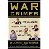 War Crimes: The Left's Campaign to Destroy Our Military and Lose the War on Terror ~ Robert Patterson
