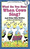 img - for What Do You Hear When Cows Sing?: And Other Silly Riddles (I Can Read Book 1) book / textbook / text book