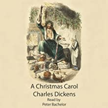 A Christmas Carol (       UNABRIDGED) by Charles Dickens Narrated by Peter Batchelor