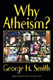 Why Atheism? (1573922684) by George H. Smith