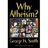 Why Atheism? ~ George H. Smith