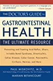 The Doctor's Guide to Gastrointestinal Health: Preventing and Treating Acid Reflux, Ulcers, Irritable Bowel Syndrome, Diverticulitis, Celiac Disease, Colon ... Pancreatitis, Cirrhosis, Hernias and more