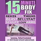 15-Minute Body Fix, 3rd Edition: Resize Your Thighs, Blast Belly Fat & Sculpt Lean Arms! Hörbuch von Linda Westwood Gesprochen von: Jalina Shaw