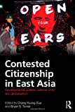 Contested Citizenship in East Asia: Developmental Politics, National Unity, and Globalization (Routledge Advances in Sociology)