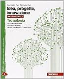 Idea, progetto, innovazione. Tecnologia-Disegno. Con espansione online. Per le Scuole superiori