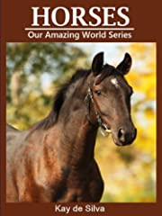 Horses: Amazing Pictures & Fun Facts on Animals in Nature (Our Amazing World Series)