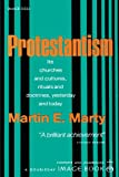 Protestantism: Its churches and cultures, rituals and doctrines, yesterday and today (0385023642) by Marty, Martin E.