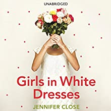Girls In White Dresses (       UNABRIDGED) by Jennifer Close Narrated by Emily Janice Card
