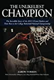 The Unlikeliest Champion: The Incredible Story of the 2011 UConn Huskies and Their Run to the College Basketball National Championship