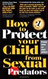 How To Protect Your Child from Sexual Predators