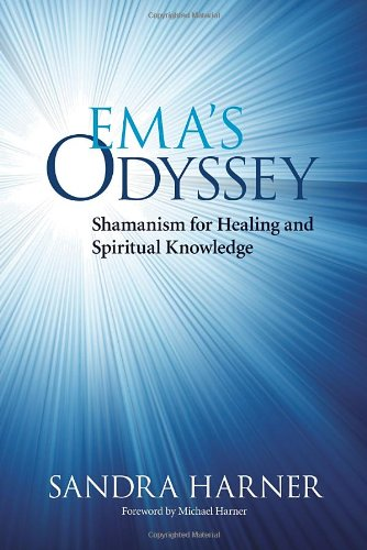 Ema's Odyssey: Shamanism for Healing and Spiritual Knowledge