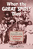 When the Great Spirit Died: The Destruction of the California Indians 1850-1860