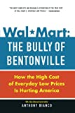 img - for Wal-Mart: The Bully of Bentonville: How the High Cost of Everyday Low Prices is Hurting America book / textbook / text book