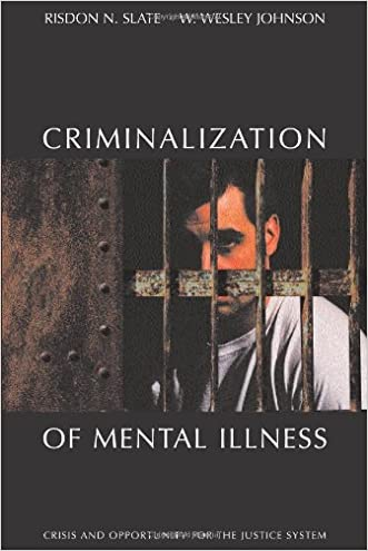The Criminalization of Mental Illness: Crisis and Opportunity for the Justice System written by Risdon Slate