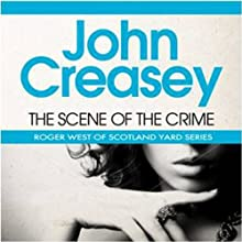 The Scene of the Crime: A New Story of Roger West of Scotland Yard (       UNABRIDGED) by John Creasey Narrated by Anthony Parker