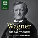 Wagner: His Life and Music