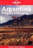 Lonely Planet Argentina, Uruguay & Paraguay 4th Ed.: 4th Edition