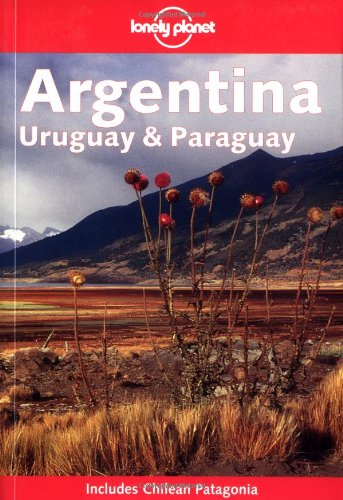Lonely Planet Argentina, Uruguay And Paraguay (Includes Chilean Patagonia)