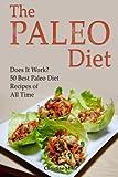 img - for Paleo Diet: Does It Work? 50 Best Paleo Diet Recipes of All Time (paleo diet, paleo diet cookbook, paleo diet for athletes) book / textbook / text book