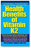 Health Benefits of Vitamin K2: A Revolutionary Natural Treatment for Heart Disease and Bone Loss