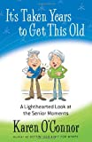 Its Taken Years to Get This Old: A Lighthearted Look at the Senior Moments