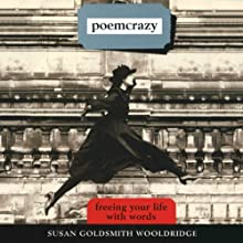 Poemcrazy: Freeing Your Life with Words (       UNABRIDGED) by Susan Goldsmith Wooldridge Narrated by Susan Goldsmith Wooldridge