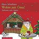 Wohin mit Oma? Hörbuch von Hans Scheibner Gesprochen von: Hans Scheibner, Petra Milchert, Raffaela Scheibner