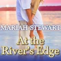 At the River's Edge: Chesapeake Diaries, Book 7 (       UNABRIDGED) by Mariah Stewart Narrated by Xe Sands