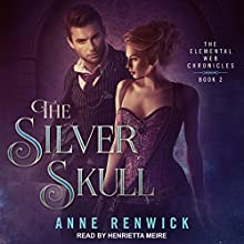 The Silver Skull: The Elemental Web Chronicles, Book 2 Audiobook by Anne Renwick Narrated by Henrietta Meire