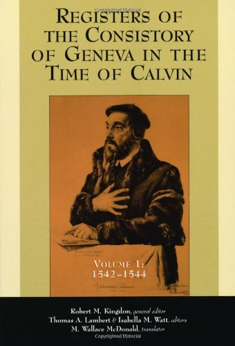 The Registers of the Consistory of Geneva at the Time of Calvin: Volume 1: 1542-1544