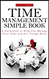 Time Management Simple Book: A Guidebook to Help You Manage Your Time and Get Things Done (English Edition)