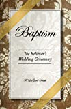 img - for Baptism - The Believer's Wedding Ceremony book / textbook / text book