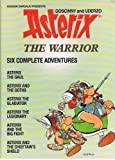 Asterix The Warrior - Six Complete Adventures: 1. Asterix The Gaul 2. Asterix And The Goths 3. Asterix The Gladiator 4. Asterix The Legionary 5. Asterix And The Big Fight 6. Asterix And The Chieftan's Shield Goscinny