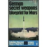 German Secret Weapons: Blueprint for Mars (Ballantine's Illustrated History of World War II, Weapons, Book #5) ~ Brian Ford