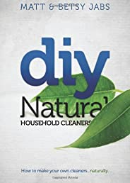 DIY Natural Household Cleaners: How To Make Your Own Cleaners Naturally.