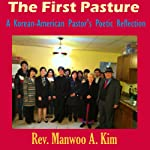 The First Pasture: A Korean-American Pastor's Poetic Reflection | Manwoo Kim