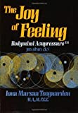 img - for By Iona Marsaa Teeguarden The Joy of Feeling: Bodymind Acupressure - Jin Shin Do (1st) book / textbook / text book