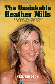 The Unsinkable Heather Mills: The Unauthorized Biography