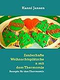 Zauberhafte Weihnachtspl�tzchen mit dem Thermomix TM5: Rezepte f�r den Thermomix TM5
