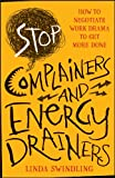 img - for Stop Complainers and Energy Drainers: How to Negotiate Work Drama to Get More Done book / textbook / text book