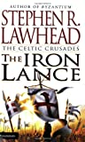 The Iron Lance (The Celtic Crusades #1) (0310217822) by Lawhead, Stephen R.