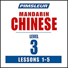 Chinese (Mandarin) Level 3 Lessons 1-5: Learn to Speak and Understand Mandarin Chinese with Pimsleur Language Programs Speech by  Pimsleur Narrated by  Pimsleur