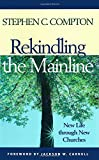 Rekindling the Mainline: New Life Through New Churches (1566992796) by Compton, Stephen C.