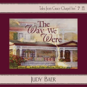 The Way We Were: Grace Chapel Inn, Book 7 | [Judy Baer]