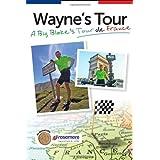 Wayne's Tour: A Big Bloke's Tour De Franceby Wayne R. Howard