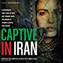 Captive in Iran: A Remarkable True Story of Hope and Triumph amid the Horror of Tehran's Brutal Evin Prison (       UNABRIDGED) by Maryam Rostampour, Marziyeh Amirizadeh, John Perry Narrated by Patty Fogarty